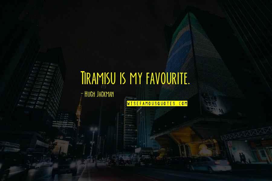 Dad Leaving Family Quotes By Hugh Jackman: Tiramisu is my favourite.