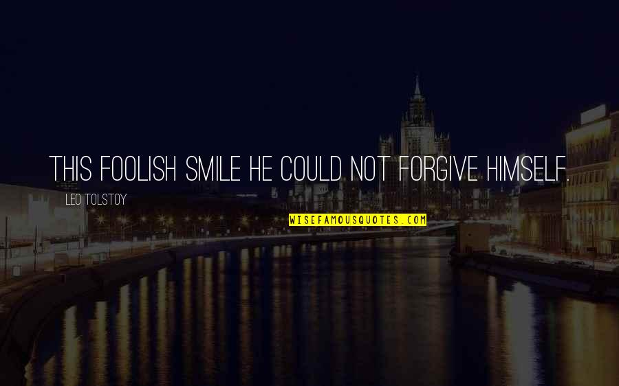 Dad Leaving Family Quotes By Leo Tolstoy: This foolish smile he could not forgive himself.