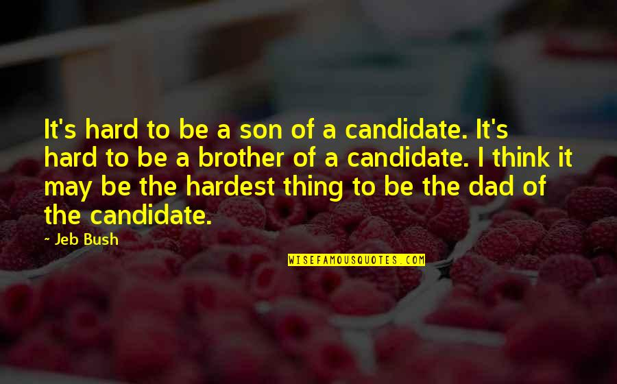 Dad N Son Quotes By Jeb Bush: It's hard to be a son of a