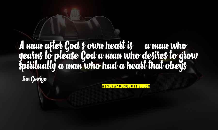 Dad N Son Quotes By Jim George: A man after God's own heart is ...