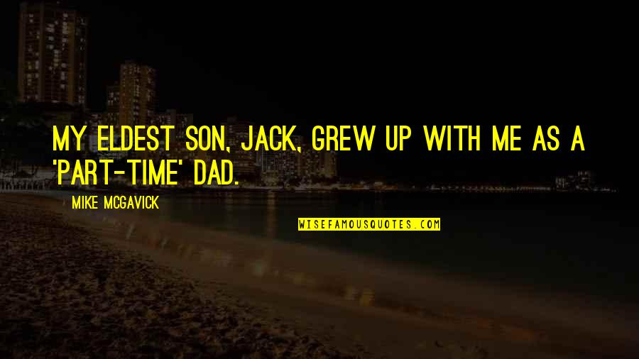 Dad N Son Quotes By Mike McGavick: My eldest son, Jack, grew up with me