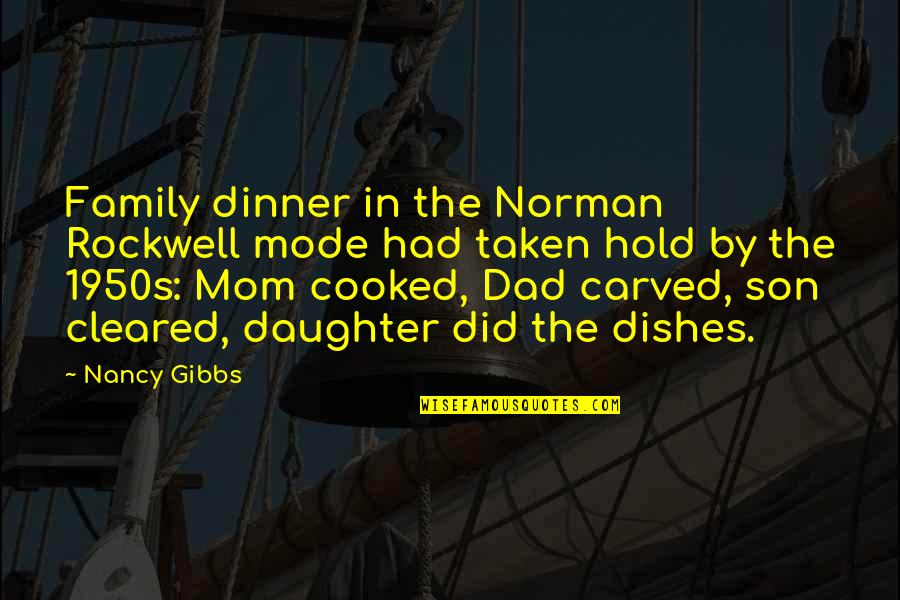 Dad N Son Quotes By Nancy Gibbs: Family dinner in the Norman Rockwell mode had