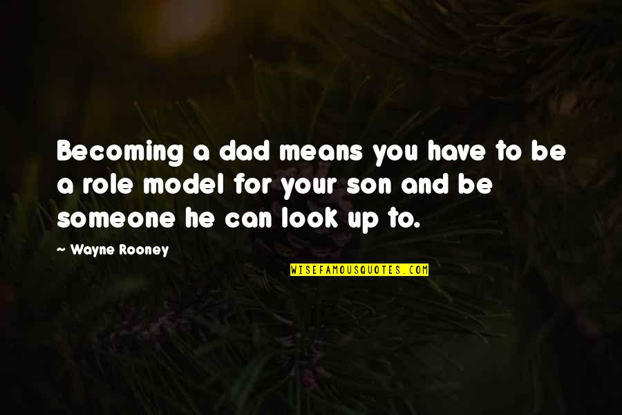 Dad N Son Quotes By Wayne Rooney: Becoming a dad means you have to be