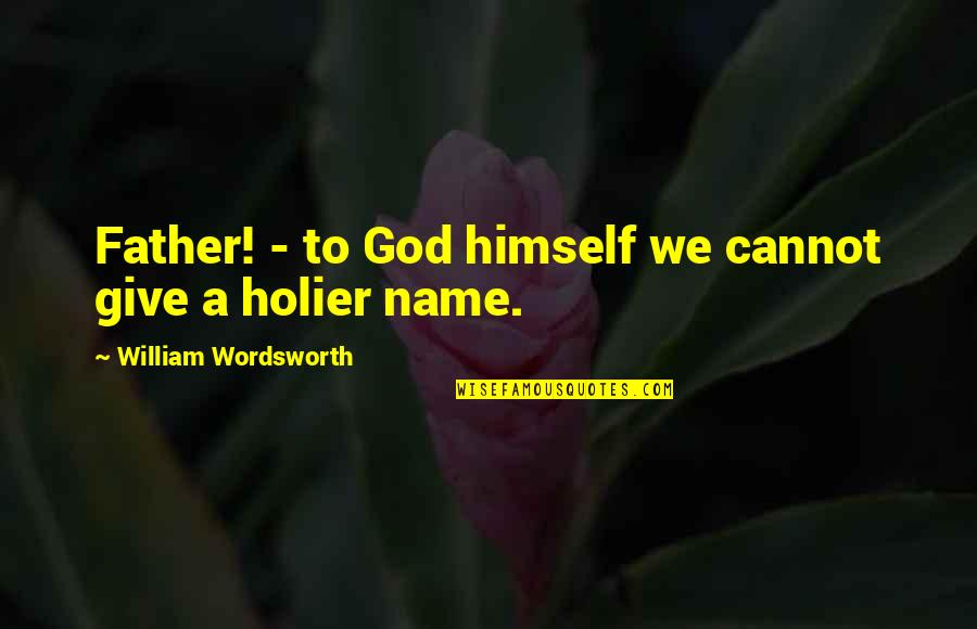 Dad N Son Quotes By William Wordsworth: Father! - to God himself we cannot give