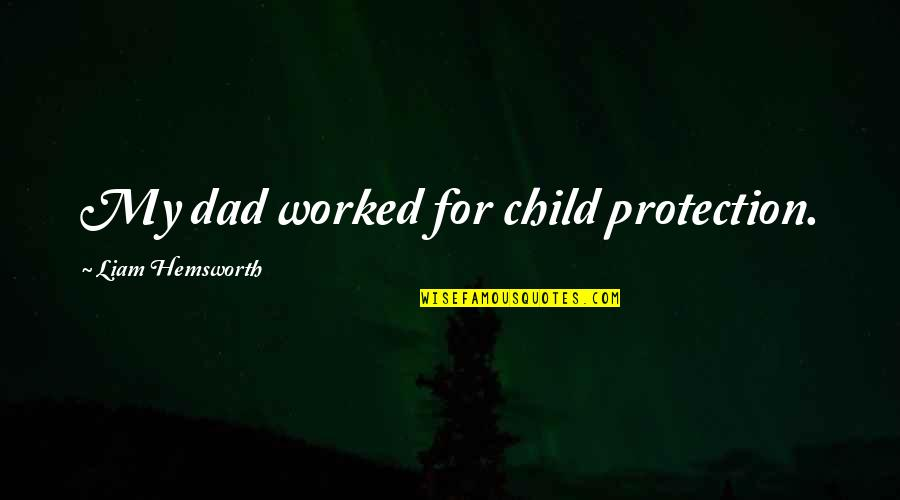 Dad Protection Quotes By Liam Hemsworth: My dad worked for child protection.