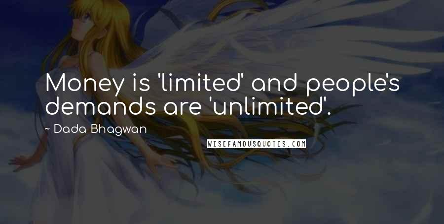 Dada Bhagwan quotes: Money is 'limited' and people's demands are 'unlimited'.