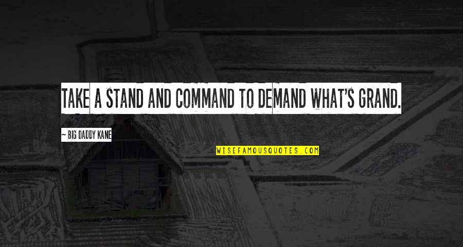 Daddy Inspirational Quotes By Big Daddy Kane: Take a stand and command to demand what's