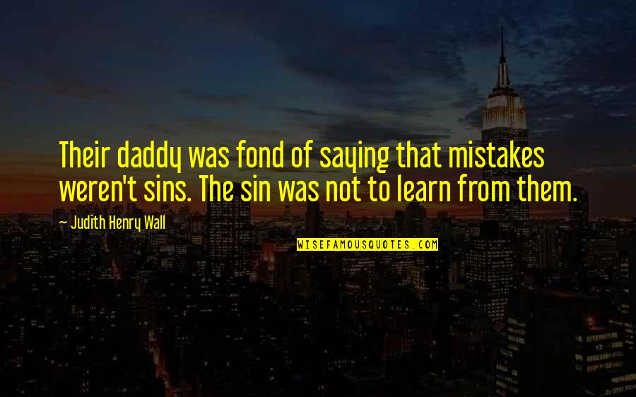 Daddy Inspirational Quotes By Judith Henry Wall: Their daddy was fond of saying that mistakes