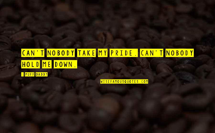 Daddy Inspirational Quotes By Puff Daddy: Can't nobody take my pride. Can't nobody hold