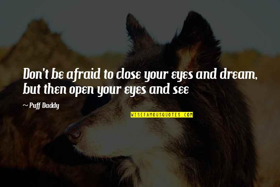 Daddy Inspirational Quotes By Puff Daddy: Don't be afraid to close your eyes and