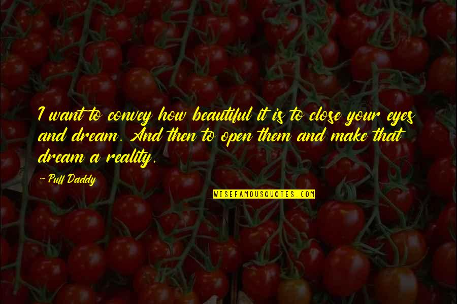 Daddy Inspirational Quotes By Puff Daddy: I want to convey how beautiful it is