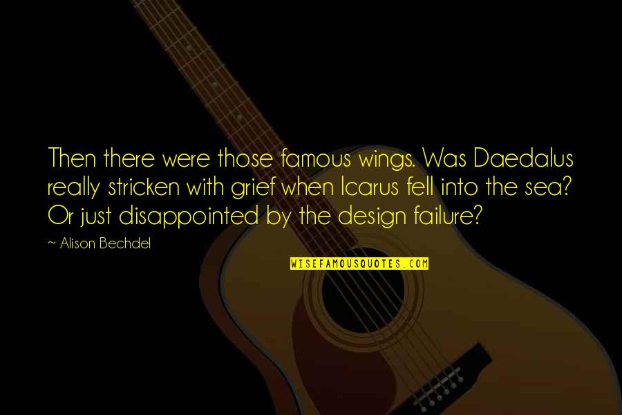 Daedalus And Icarus Quotes By Alison Bechdel: Then there were those famous wings. Was Daedalus