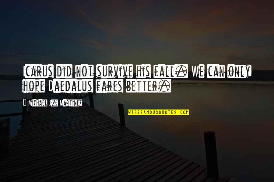 Daedalus And Icarus Quotes By Michael J. Martinez: Icarus did not survive his fall. We can