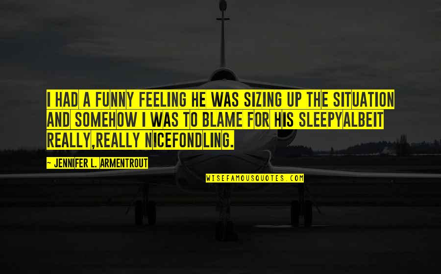 Daemon Black Funny Quotes By Jennifer L. Armentrout: I had a funny feeling he was sizing