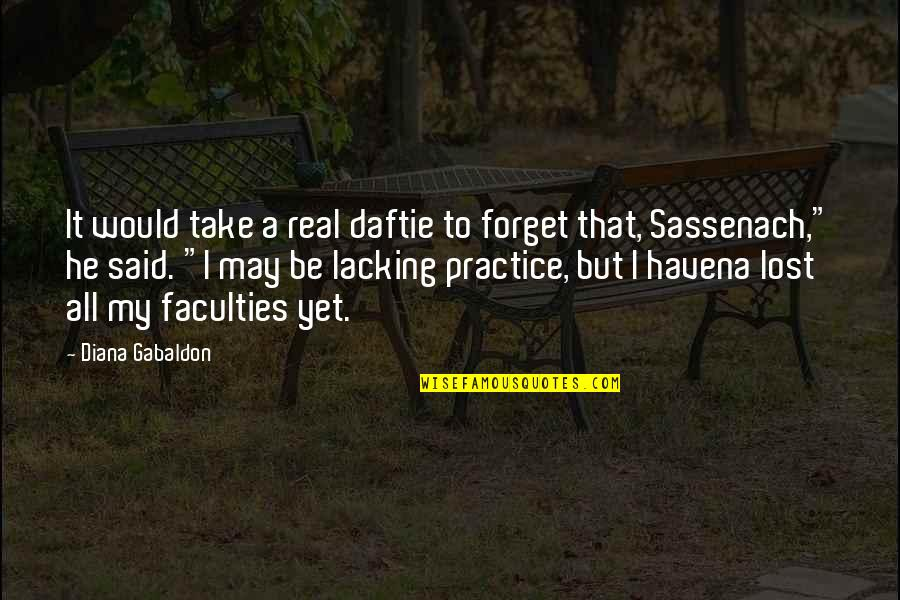 Daftie Quotes By Diana Gabaldon: It would take a real daftie to forget