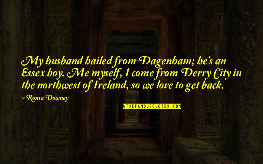 Dagenham Quotes By Roma Downey: My husband hailed from Dagenham; he's an Essex