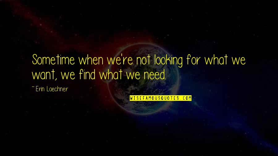 Daggerous Quotes By Erin Loechner: Sometime when we're not looking for what we