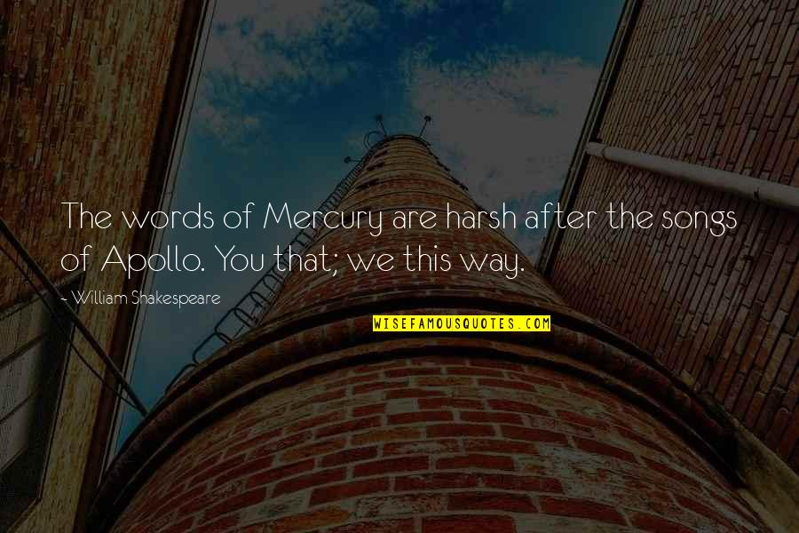 Daggerous Quotes By William Shakespeare: The words of Mercury are harsh after the