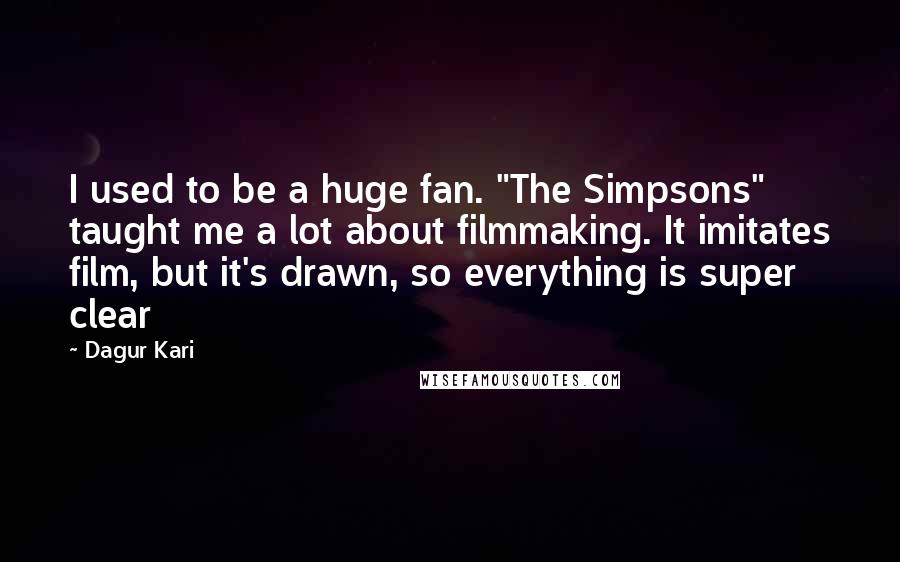 """Dagur Kari quotes: I used to be a huge fan. """"The Simpsons"""" taught me a lot about filmmaking. It imitates film, but it's drawn, so everything is super clear"""