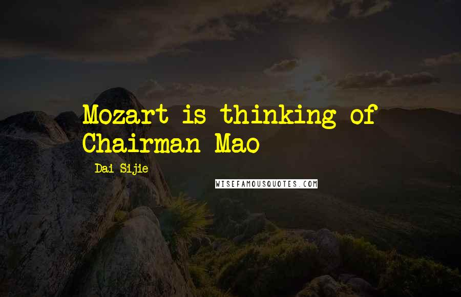 Dai Sijie quotes: Mozart is thinking of Chairman Mao