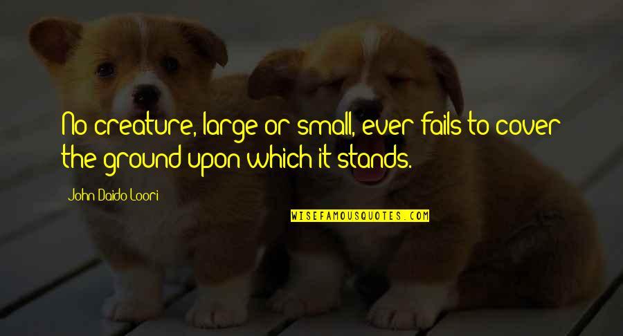 Daido Loori Quotes By John Daido Loori: No creature, large or small, ever fails to