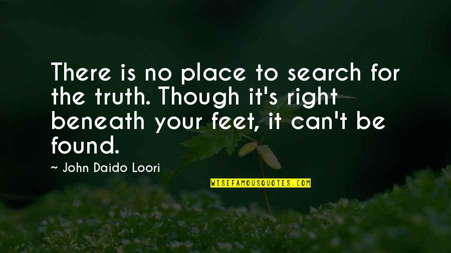 Daido Loori Quotes By John Daido Loori: There is no place to search for the