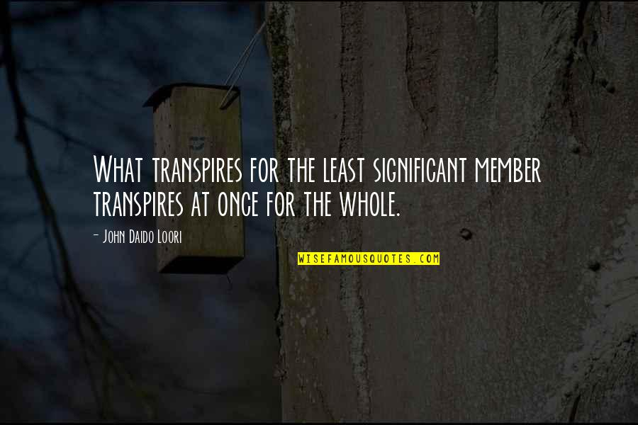 Daido Loori Quotes By John Daido Loori: What transpires for the least significant member transpires