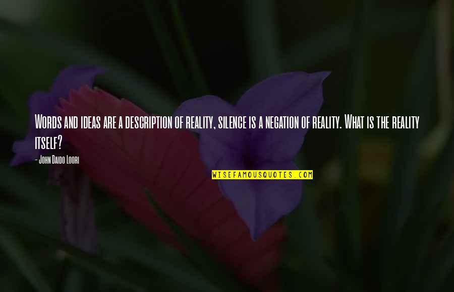 Daido Loori Quotes By John Daido Loori: Words and ideas are a description of reality,