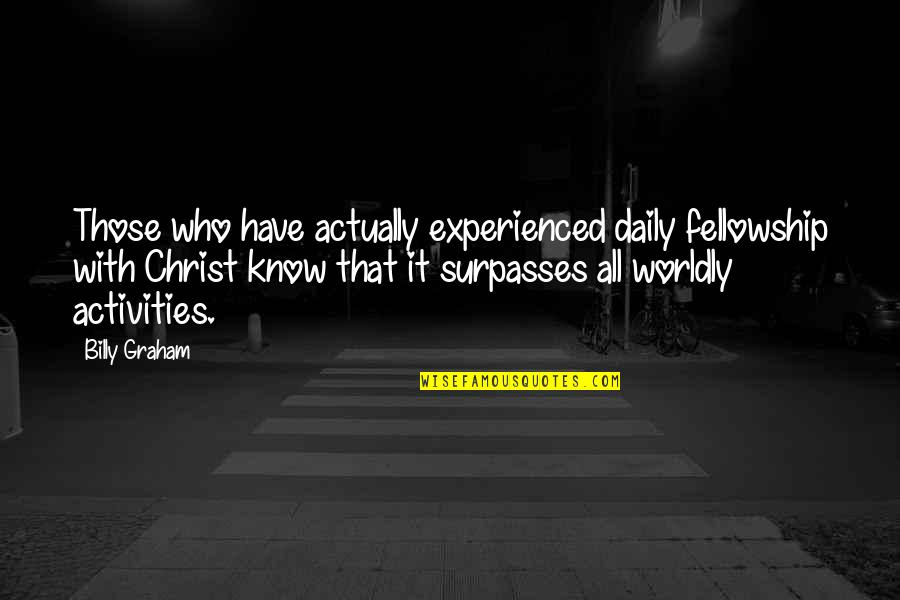 Daily Activities Quotes By Billy Graham: Those who have actually experienced daily fellowship with