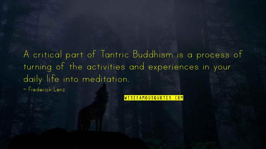 Daily Activities Quotes By Frederick Lenz: A critical part of Tantric Buddhism is a
