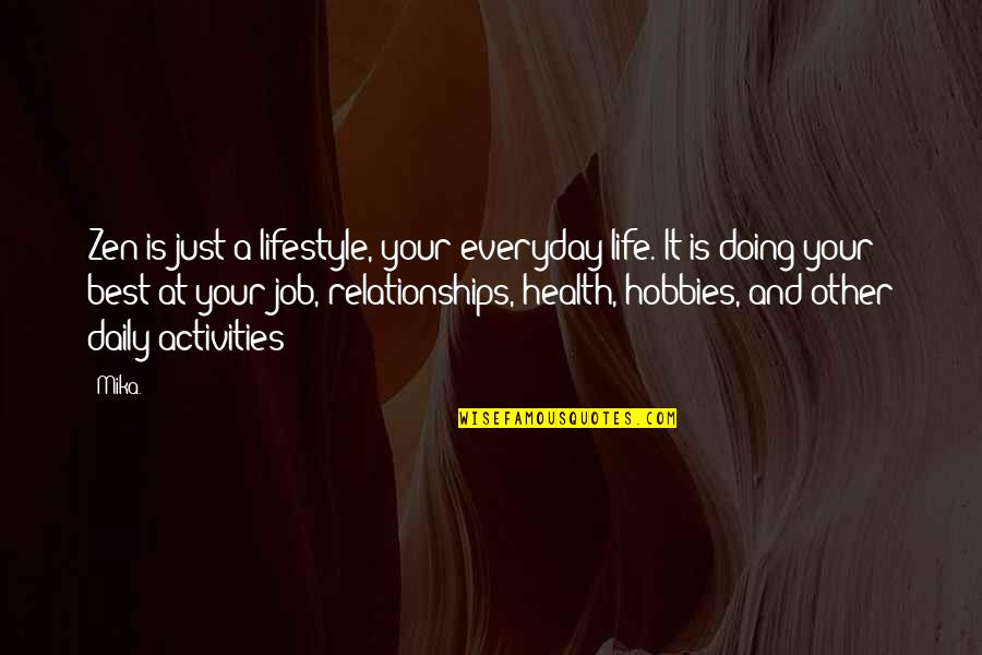 Daily Activities Quotes By Mika.: Zen is just a lifestyle, your everyday life.