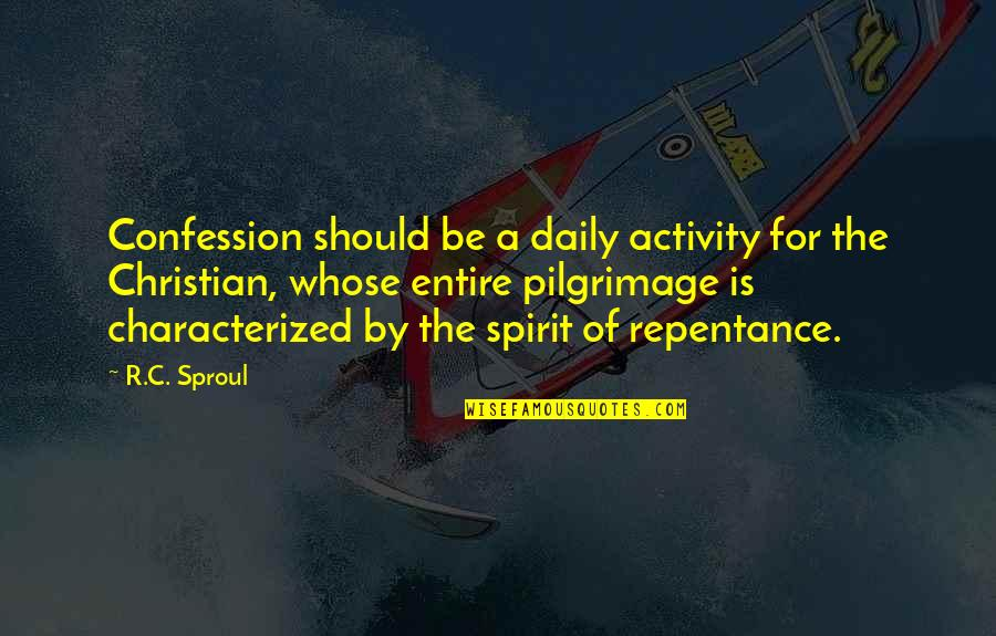 Daily Activities Quotes By R.C. Sproul: Confession should be a daily activity for the