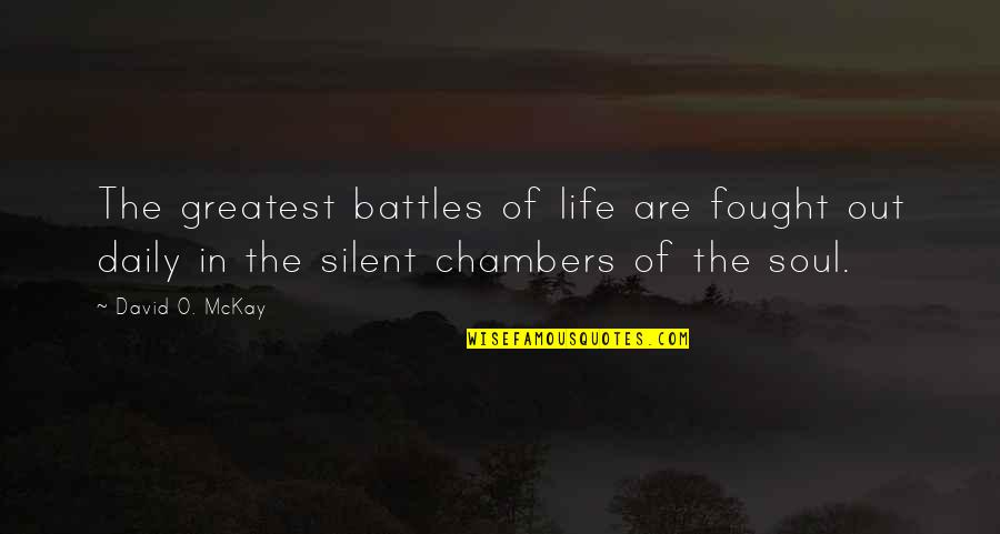 Daily Battles Quotes By David O. McKay: The greatest battles of life are fought out