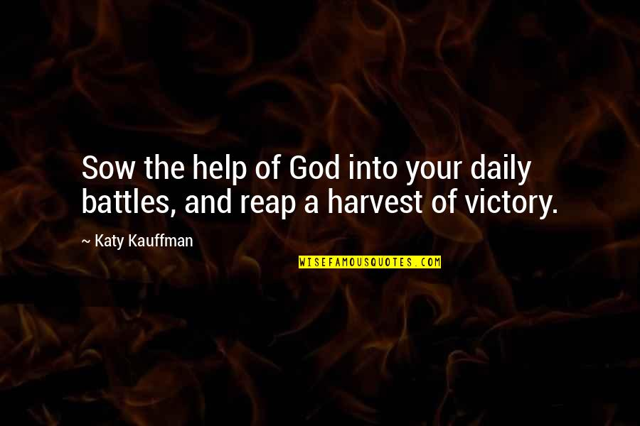 Daily Battles Quotes By Katy Kauffman: Sow the help of God into your daily