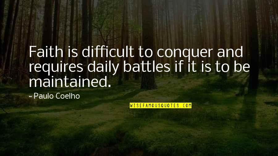 Daily Battles Quotes By Paulo Coelho: Faith is difficult to conquer and requires daily
