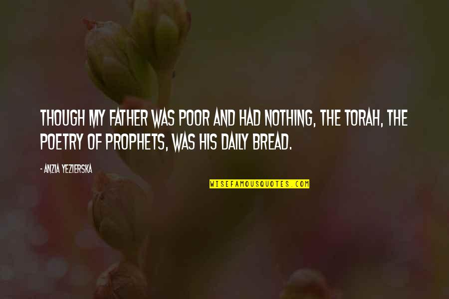 Daily Bread Quotes By Anzia Yezierska: Though my father was poor and had nothing,
