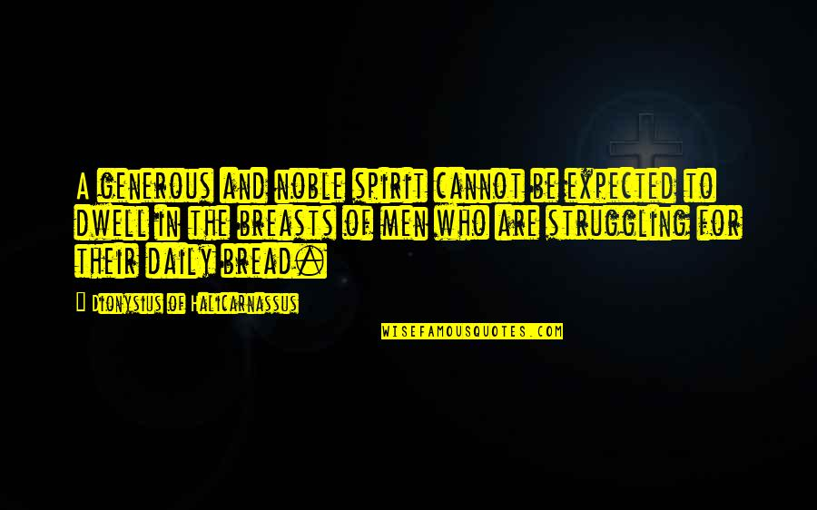 Daily Bread Quotes By Dionysius Of Halicarnassus: A generous and noble spirit cannot be expected