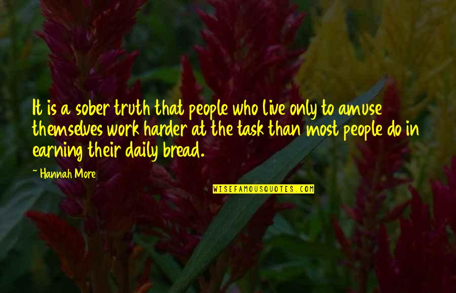 Daily Bread Quotes By Hannah More: It is a sober truth that people who