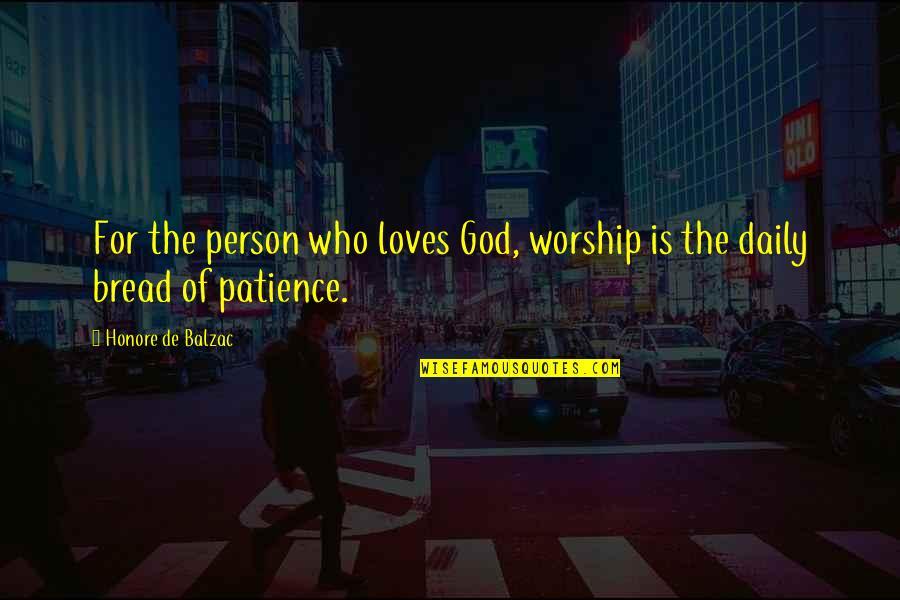 Daily Bread Quotes By Honore De Balzac: For the person who loves God, worship is