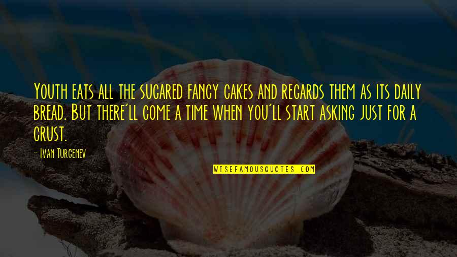 Daily Bread Quotes By Ivan Turgenev: Youth eats all the sugared fancy cakes and