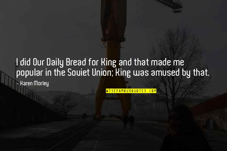 Daily Bread Quotes By Karen Morley: I did Our Daily Bread for King and