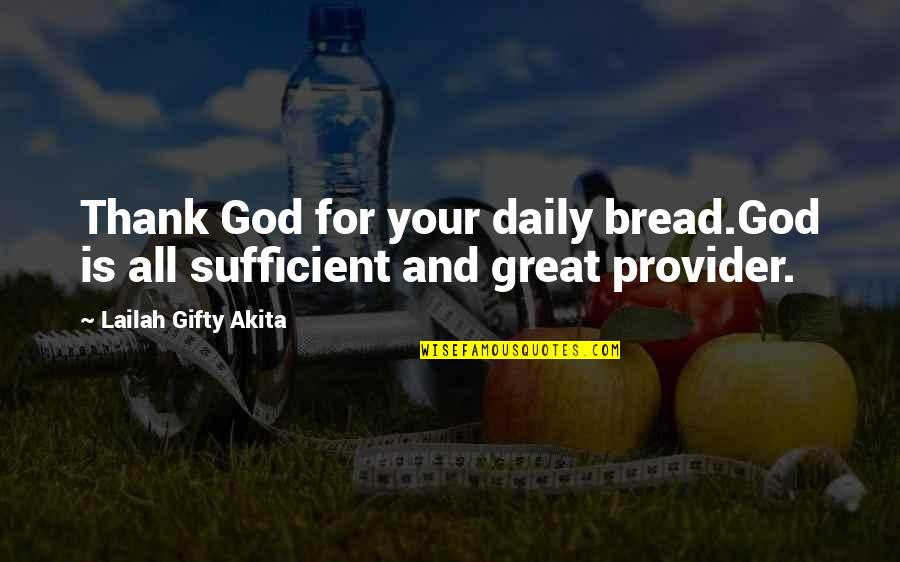 Daily Bread Quotes By Lailah Gifty Akita: Thank God for your daily bread.God is all