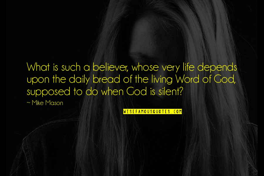 Daily Bread Quotes By Mike Mason: What is such a believer, whose very life