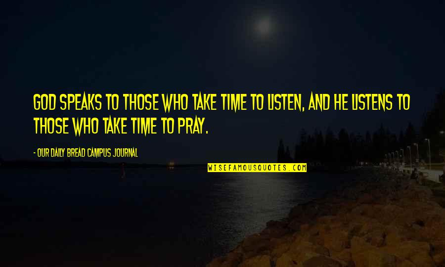 Daily Bread Quotes By Our Daily Bread Campus Journal: God speaks to those who take time to