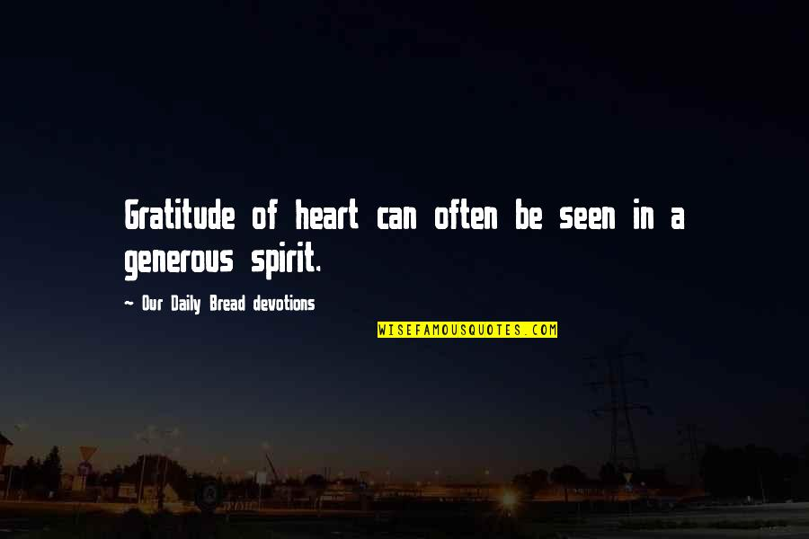 Daily Bread Quotes By Our Daily Bread Devotions: Gratitude of heart can often be seen in