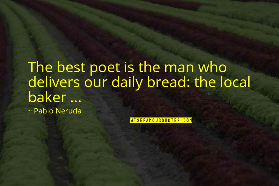 Daily Bread Quotes By Pablo Neruda: The best poet is the man who delivers
