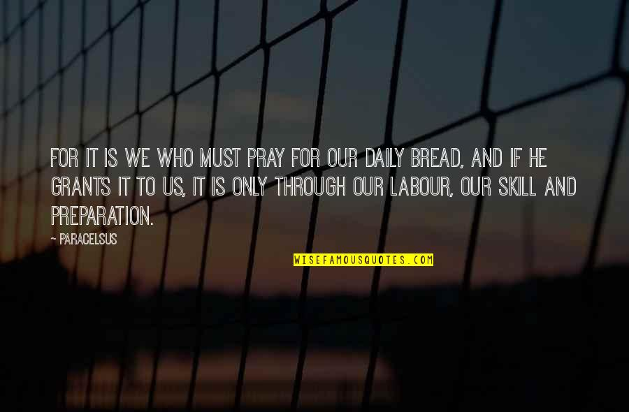 Daily Bread Quotes By Paracelsus: For it is we who must pray for