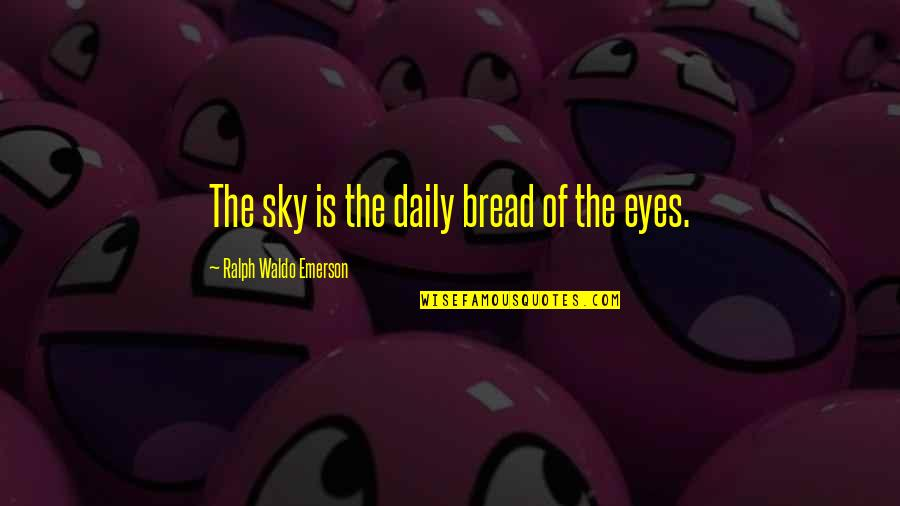 Daily Bread Quotes By Ralph Waldo Emerson: The sky is the daily bread of the