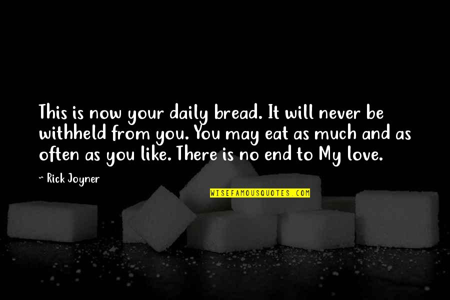 Daily Bread Quotes By Rick Joyner: This is now your daily bread. It will