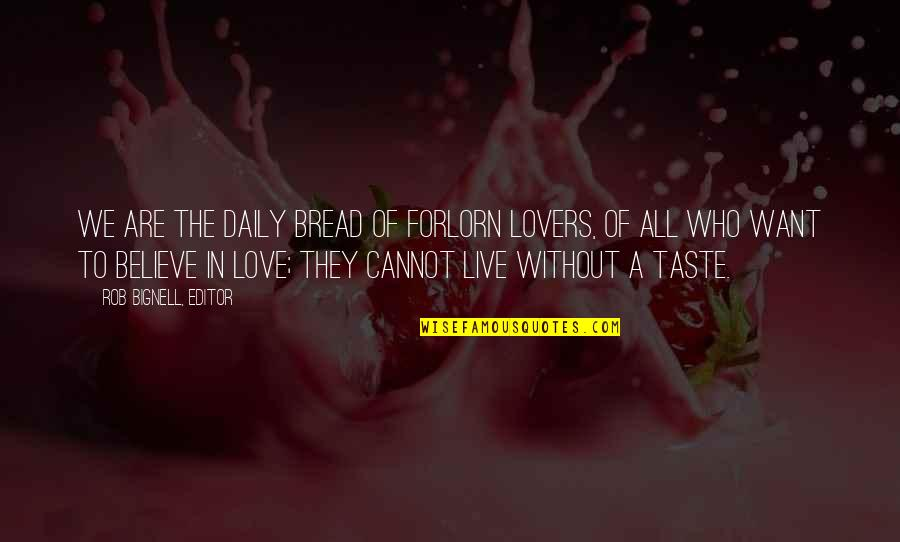 Daily Bread Quotes By Rob Bignell, Editor: We are the daily bread of forlorn lovers,